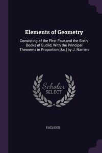 Elements of Geometry: Consisting of the First Four,and the Sixth, Books of Euclid, With the Principal Theorems in Proportion [&c.] by J. Narrien, Euclides обложка-превью
