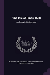 The Isle of Pines, 1668: An Essay in Bibliography, Worthington Chauncey Ford, Henry Neville, Club of Odd Volumes обложка-превью