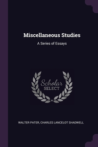 Miscellaneous Studies: A Series of Essays, Walter Pater, Charles Lancelot Shadwell обложка-превью