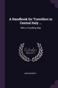 A Handbook for Travellers in Central Italy ...: With a Travelling Map, John Murray обложка-превью