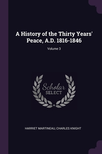A History of the Thirty Years' Peace, A.D. 1816-1846; Volume 3, Harriet Martineau, Knight Charles обложка-превью