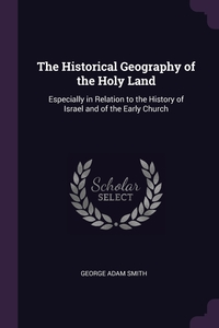 The Historical Geography of the Holy Land: Especially in Relation to the History of Israel and of the Early Church, George Adam Smith обложка-превью