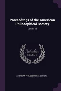 Proceedings of the American Philosophical Society; Volume 58, American Philosophical Society обложка-превью