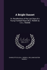 A Bright Sunset: Or, Recollections of the Last Days of a Young Football Player [W.E. Riddell, by C.E.L. Riddell], Charlotte Eliza L. Riddell, William Easton Riddell обложка-превью