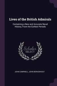 Lives of the British Admirals: Containing a New and Accurate Naval History, From the Earliest Periods, John Campbell, John Berkenhout обложка-превью