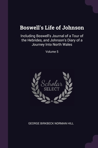 Boswell's Life of Johnson: Including Boswell's Journal of a Tour of the Hebrides, and Johnson's Diary of a Journey Into North Wales; Volume 5, George Birkbeck Norman Hill обложка-превью