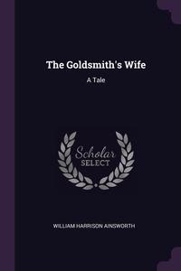 The Goldsmith's Wife: A Tale, William Harrison Ainsworth обложка-превью