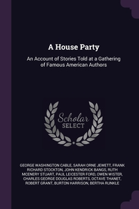 A House Party: An Account of Stories Told at a Gathering of Famous American Authors, George Washington Cable, Sarah Orne Jewett, Frank Richard Stockton обложка-превью