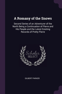 A Romany of the Snows: Second Series of an Adventurer of the North Being a Continuation of Pierre and His People and the Latest Existing Records of Pretty Pierre, Gilbert Parker обложка-превью