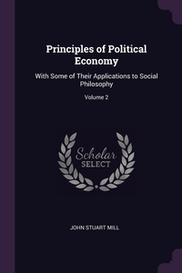 Principles of Political Economy: With Some of Their Applications to Social Philosophy; Volume 2, John Stuart Mill обложка-превью