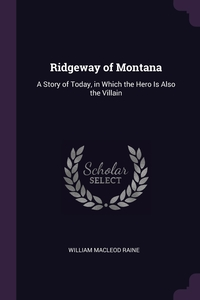 Ridgeway of Montana: A Story of Today, in Which the Hero Is Also the Villain, William MacLeod Raine обложка-превью