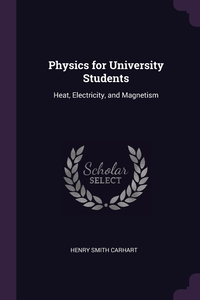 Physics for University Students: Heat, Electricity, and Magnetism, Henry Smith Carhart обложка-превью