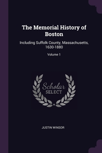 The Memorial History of Boston: Including Suffolk County, Massachusetts, 1630-1880; Volume 1, Justin Winsor обложка-превью