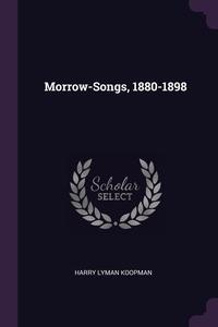 Morrow-Songs, 1880-1898, Harry Lyman Koopman обложка-превью
