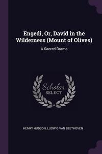 Engedi, Or, David in the Wilderness (Mount of Olives): A Sacred Drama, Henry Hudson, Ludwig van Beethoven обложка-превью