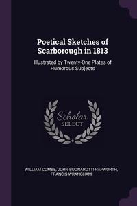 Poetical Sketches of Scarborough in 1813: Illustrated by Twenty-One Plates of Humorous Subjects, William Combe, John Buonarotti Papworth, Francis Wrangham обложка-превью