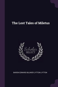 The Lost Tales of Miletus, Baron Edward Bulwer Lytton Lytton обложка-превью
