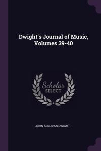 Dwight's Journal of Music, Volumes 39-40, John Sullivan Dwight обложка-превью