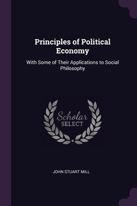 Principles of Political Economy: With Some of Their Applications to Social Philosophy, John Stuart Mill обложка-превью