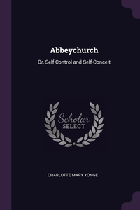 Abbeychurch: Or, Self Control and Self-Conceit, Charlotte Mary Yonge обложка-превью