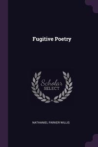 Fugitive Poetry, Nathaniel Parker Willis обложка-превью