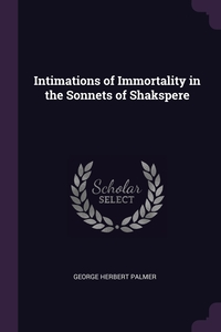 Intimations of Immortality in the Sonnets of Shakspere, George Herbert Palmer обложка-превью