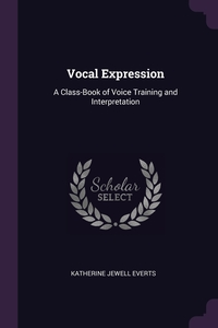 Vocal Expression: A Class-Book of Voice Training and Interpretation, Katherine Jewell Everts обложка-превью