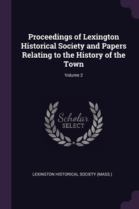 Proceedings of Lexington Historical Society and Papers Relating to the History of the Town; Volume 2, Lexington Historical Society (Mass.) обложка-превью