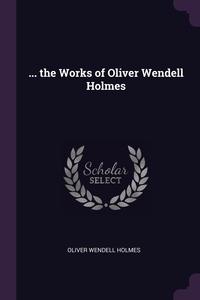 ... the Works of Oliver Wendell Holmes, Oliver Wendell Holmes обложка-превью