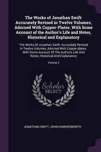 The Works of Jonathan Swift: Accurately Revised in Twelve Volumes, Adorned With Copper-Plates. With Some Account of the Author's Life and Notes, Historical and Explanatory: The Works Of Jonathan Swift: Accurately Revised In Twelve Volumes, Adorned With Co, Jonathan Swift, John Hawkesworth обложка-превью