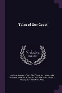 Tales of Our Coast, Arthur Thomas Quiller-Couch, William Clark Russell, Samuel Rutherford Crockett обложка-превью