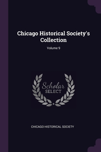 Chicago Historical Society's Collection; Volume 9, Chicago Historical Society обложка-превью