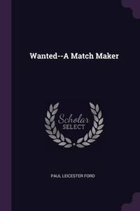 Wanted--A Match Maker, Paul Leicester Ford обложка-превью