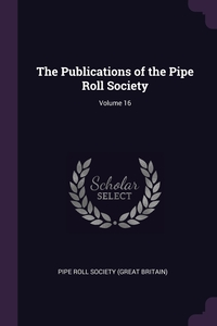 The Publications of the Pipe Roll Society; Volume 16, Pipe Roll Society (Great Britain) обложка-превью