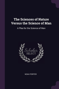 The Sciences of Nature Versus the Science of Man: A Plea for the Science of Man, Noah Porter обложка-превью