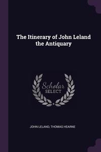 The Itinerary of John Leland the Antiquary, John Leland, Thomas Hearne обложка-превью