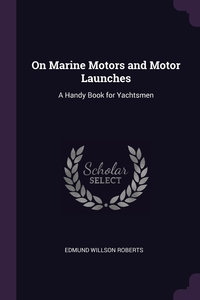 On Marine Motors and Motor Launches: A Handy Book for Yachtsmen, Edmund Willson Roberts обложка-превью