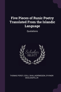 Five Pieces of Runic Poetry Translated From the Islandic Language: Quotations, Thomas Percy, Egill Skallagrimsson, Eyvindr Skaldaspillir обложка-превью
