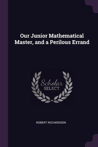 Our Junior Mathematical Master, and a Perilous Errand, Robert Richardson обложка-превью