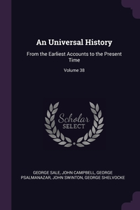 An Universal History: From the Earliest Accounts to the Present Time; Volume 38, George Sale, John Campbell, George Psalmanazar обложка-превью