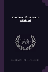 The New Life of Dante Alighieri, Charles Eliot Norton, Dante Alighieri обложка-превью