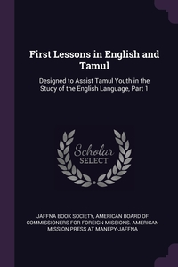 First Lessons in English and Tamul: Designed to Assist Tamul Youth in the Study of the English Language, Part 1, Jaffna Book Society, American Board of Commissioners for Fore обложка-превью
