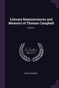 Literary Reminiscences and Memoirs of Thomas Campbell; Volume 1, Cyrus Redding обложка-превью