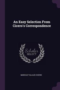 An Easy Selection From Cicero's Correspondence, Marcus Tullius Cicero обложка-превью