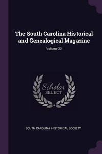 The South Carolina Historical and Genealogical Magazine; Volume 23, South Carolina Historical Society обложка-превью