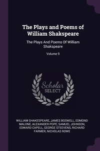The Plays and Poems of William Shakspeare: The Plays And Poems Of William Shakspeare; Volume 9, William Shakespeare, James Boswell, Edmond Malone обложка-превью