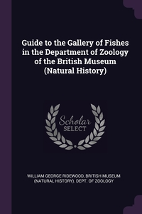 Guide to the Gallery of Fishes in the Department of Zoology of the British Museum (Natural History), William George Ridewood, British Museum (Natural History). Dept. обложка-превью