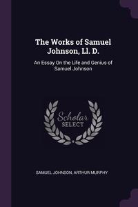 The Works of Samuel Johnson, Ll. D.: An Essay On the Life and Genius of Samuel Johnson, Samuel Johnson, Arthur Murphy обложка-превью