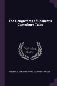 The Hengwrt Ms of Chaucer's Canterbury Tales, Frederick James Furnivall, Geoffrey Chaucer обложка-превью