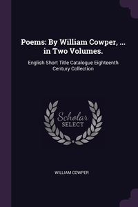 Poems: By William Cowper, ... in Two Volumes.: English Short Title Catalogue Eighteenth Century Collection, William Cowper обложка-превью
